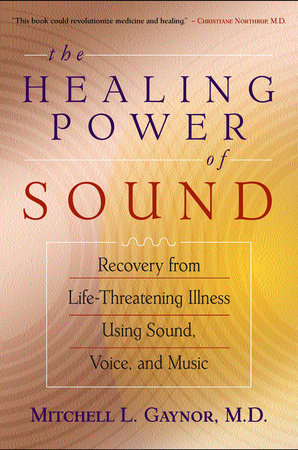 The Healing Power of Sound by Mitchell L. Gaynor, MD