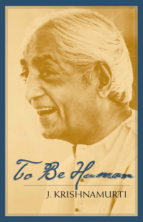 To Be Human by J. Krishnamurti