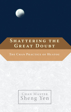 Shattering the Great Doubt by Sheng Yen