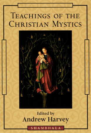 Teachings of the Christian Mystics by Andrew Harvey