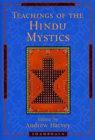 Teachings of the Hindu Mystics by Andrew Harvey