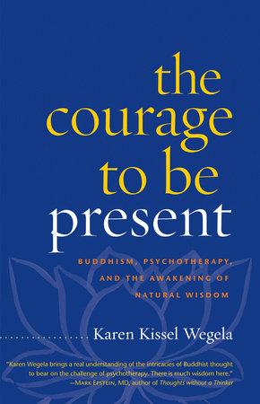 The Courage to Be Present by Karen Kissel Wegela