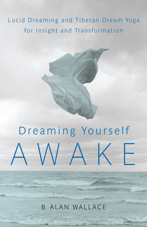 Dreaming Yourself Awake by B. Alan Wallace and Brian Hodel