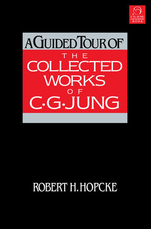 A Guided Tour of the Collected Works of C.G. Jung by Robert H. Hopcke