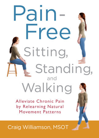 Pain-Free Sitting, Standing, and Walking by Craig Williamson