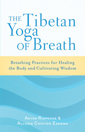 The Tibetan Yoga of Breath by Anyen Rinpoche and Allison Choying Zangmo