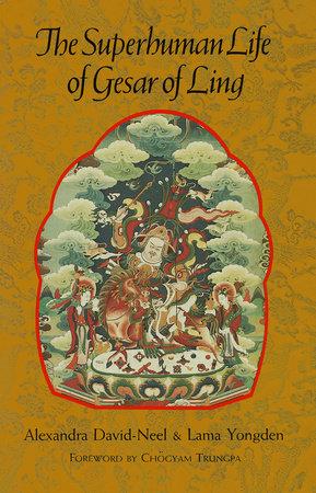 The Superhuman Life of Gesar of Ling by Alexandra David-Neel