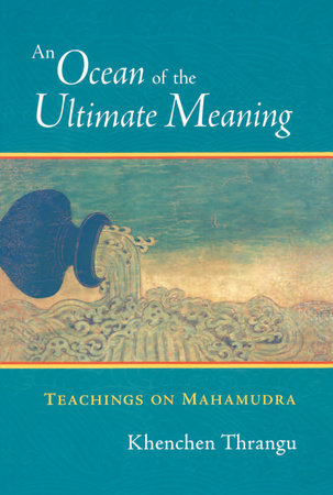 An Ocean of the Ultimate Meaning by Khenchen Thrangu