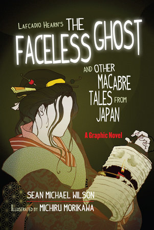 """Lafcadio Hearn's """"The Faceless Ghost"""" and Other Macabre Tales from Japan by Sean Michael Wilson"""