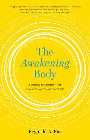The Awakening Body by Reginald A. Ray