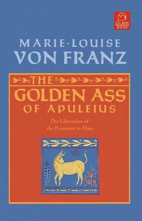 The Golden Ass of Apuleius by Marie-Louise von Franz