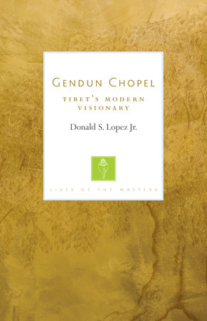 Gendun Chopel by Donald S. Lopez, Jr.