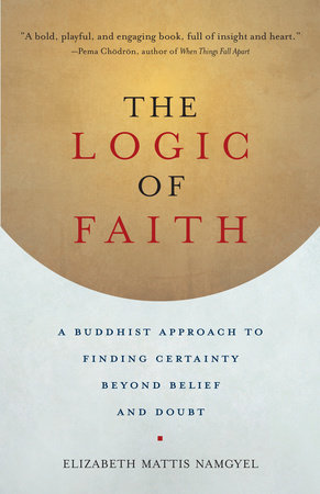 The Logic of Faith by Elizabeth Mattis Namgyel