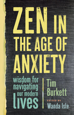 Zen in the Age of Anxiety by Tim Burkett