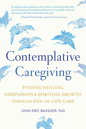 When Caregivers Need Healing >> Contemplative Caregiving By John Eric Baugher Penguinrandomhouse