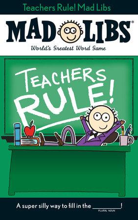 Teachers Rule! Mad Libs by Laura Marchesani