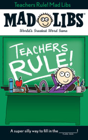 Teachers Rule! Mad Libs