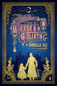 The Singular & Extraordinary Tale of Mirror & Goliath