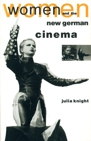 Women and the New German Cinema by Julia Knight