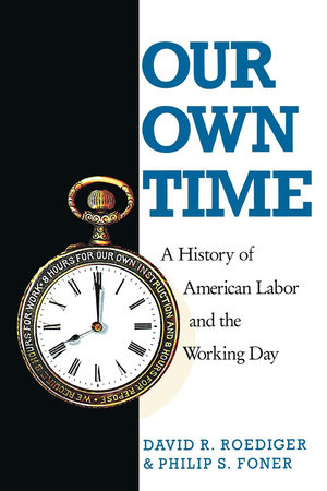 Our Own Time by Philip S. Foner and David R. Roediger