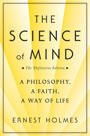 Science of Mind by Ernest Holmes