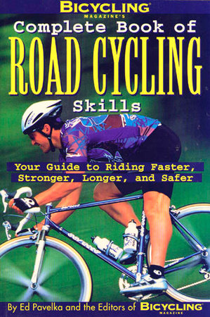Bicycling Magazine's Complete Book of Road Cycling Skills by Ben Hewitt