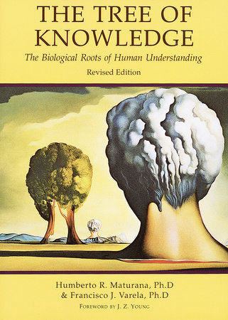 Tree of Knowledge by Humberto R. Maturana and Francisco J. Varela