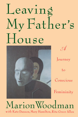 Leaving My Father's House by Marion Woodman