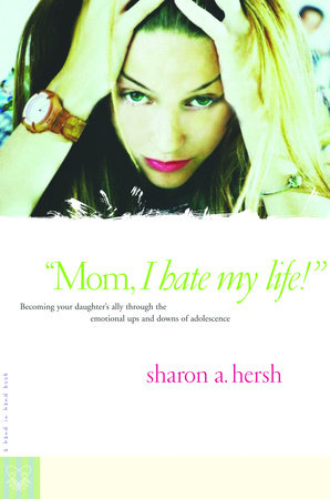 Mom, I Hate My Life! by Sharon Hersh