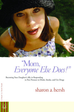 Mom, everyone else does! by Sharon Hersh