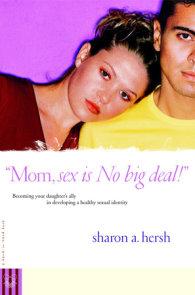 Mom, sex is NO big deal!