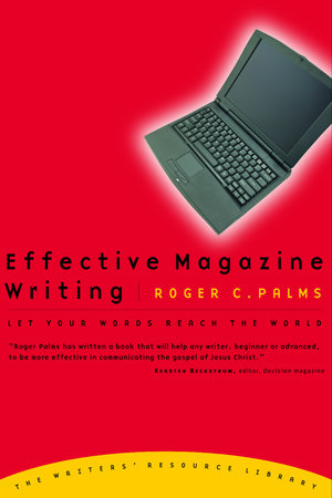 Effective Magazine Writing by Roger Palms
