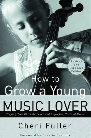 How to Grow a Young Music Lover by Cheri Fuller