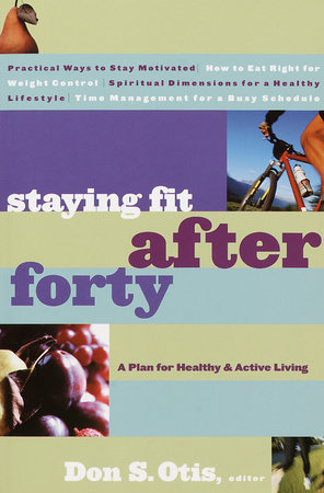 Staying Fit After Forty by Don S. Otis