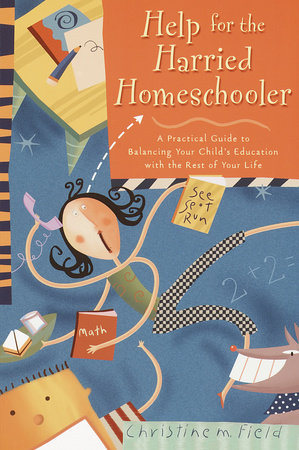 Help for the Harried Homeschooler by Christine Field