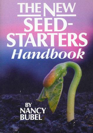 The New Seed Starters Handbook by Nancy Bubel