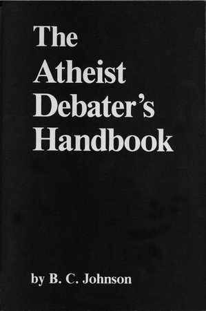 The Atheist Debater's Handbook by B. C. Johnson