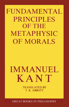 The Fundamental Principles of the Metaphysic of Morals