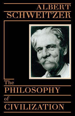 The Philosophy of Civilization by Albert Schweitzer