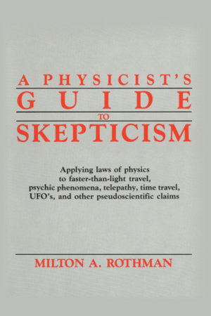 A Physicist's Guide to Skepticism by Milton A. Rothman