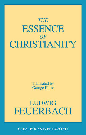 The Essence of Christianity by Ludwig Feuerbach