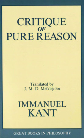The Critique of Pure Reason by Immanual Kant