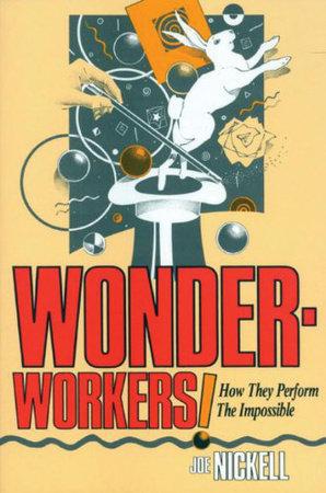 Wonder-Workers! by Joe Nickell