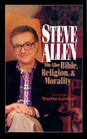 Steve Allen on the Bible, Religion and Morality. More Steve Allen on the Bible, Religion and Morality by Steve Allen