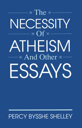 The Necessity of Atheism and Other Essays by Percy Bysshe Shelley