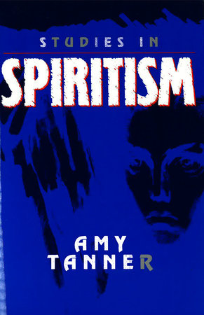 Studies in Spiritism by Amy E. Tanner