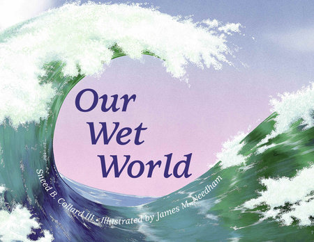 Our Wet World by Sneed B. Collard III