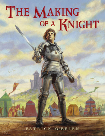 The Making of a Knight by Patrick O'Brien