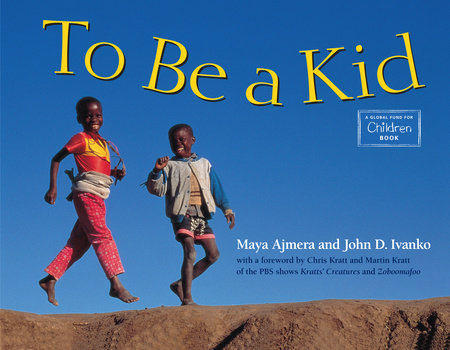 To Be a Kid by Maya Ajmera and John D. Ivanko