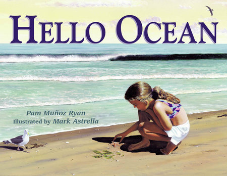 Hello Ocean by Pam Muñoz Ryan